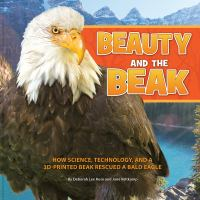 Beauty and the beak : how science, technology, and a 3D-print beak rescued a bald eagle