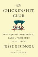 The chickenshit club : why the Justice Department fails to prosecute executives