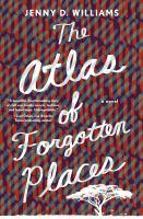 The atlas of forgotten places : a novel