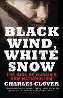 Black wind, white snow : the rise of Russia's new nationalism