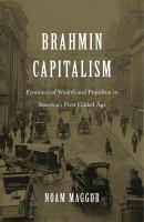 Brahmin capitalism : frontiers of wealth and populism in America's first Gilded Age