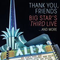 Thank you, friends : Big Star's third live...and more.