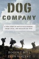 Dog Company : a true story of battlefield courage, Taliban spies, and soldiers on trial