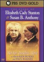 Not for ourselves alone : the story of Elizabeth Cady Stanton & Susan B. Anthony