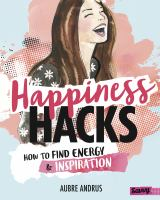 Happiness hacks : how to find energy and inspiration