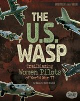 The U.S. WASP : trailblazing women pilots of World War II