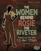 The women behind Rosie the Riveter : working for the U.S. war effort
