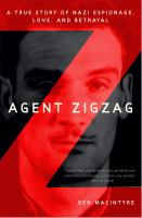 Agent Zigzag : a true story of Nazi espionage, love, and betrayal