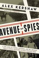 Avenue of spies : a true story of terror, espionage, and one American family's heroic resistance in Nazi-occupied France