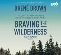 Braving the wilderness : the quest for true belonging and the courage to stand alone (AUDIOBOOK)