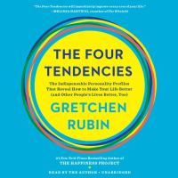 The four tendencies : the indispensable personality profiles that reveal how to make your life better (and other people's lives better, too) (AUDIOBOOK)