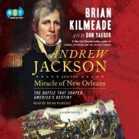 Andrew Jackson and the miracle of New Orleans : the battle that shaped America's destiny (AUDIOBOOK)