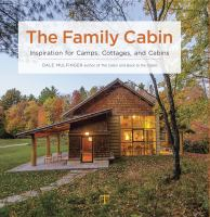 The family cabin : inspiration for camps, cottages, and cabins