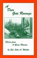A deer gets revenge : stories from a game warden / John A. Walker.