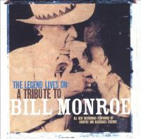 The legend lives on : a tribute to Bill Monroe.