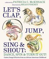 McKissack, Pat Let's clap, jump, sing, and shout; dance, spin, and turn it out! : games, songs, and stories from an African American childhood