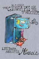 The guinea pig in the freezer : Life, laughter and a little miracle