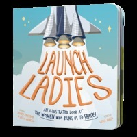 Erickson, Jamey Launch Ladies : an Illustrated Look At The Women Who Bring Us To Space