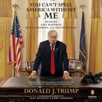 You can't spell America without me : the really tremendous inside story of my fantastic first year as president, Donald J. Trump (AUDIOBOOK)