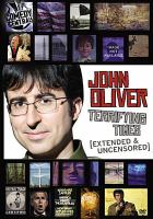 John Oliver, terrifying times : extended & uncensored.