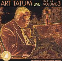 Art Tatum. Volume 3, Live 1945-1949.