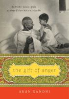 The gift of anger : and other lessons from my grandfather, Mahatma Gandhi