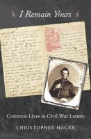 I remain yours : common lives in Civil War letters