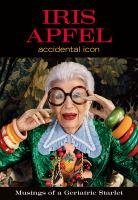 Iris Apfel : accidental icon : musings of a geriatric starlet