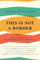 This is not a border : reportage & reflection from the Palestine Festival of Literature