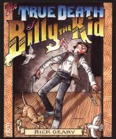 The true death of Billy the Kid : being an authentic narrative of the final days in his brief and turbulent life