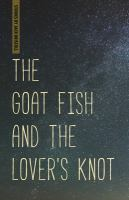 The goat fish and the lover's knot : stories