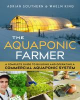 The aquaponic farmer : a complete guide to building and operating a commercial aquaponic system
