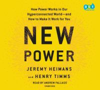 New power : how power works in a hyperconnected world--and how to make it work for you (AUDIOBOOK)
