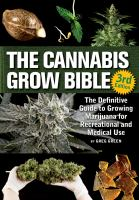 The cannabis grow bible : the definitive guide to growing marijuana for recreational and medical use