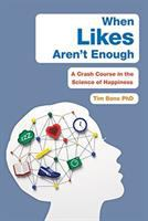 When likes aren't enough : a crash course in the science of happiness