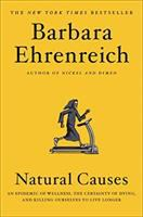 Natural causes : an epidemic of wellness, the certainty of dying, and killing ourselves to live longer