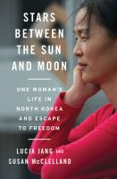 Stars between the Sun and Moon : one woman's life in North Korea and escape to freedom