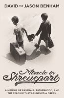 Miracle in Shreveport : a memoir of baseball, fatherhood, and the stadium that launched a dream