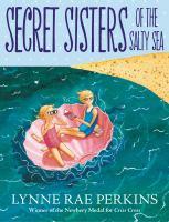 Perkins, Lynne Rae Secret sisters of the salty sea