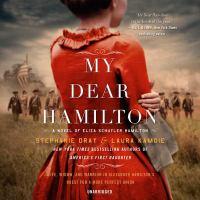 My dear Hamilton : a novel of Eliza Schuyler Hamilton (AUDIOBOOK)