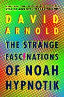 Arnold, David The strange fascinations of Noah Hypnotik