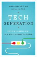 Tech generation : raising balanced kids in a hyper-connected world