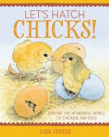 Let's hatch chicks! : Explore the wonderful world of chickens and eggs