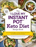 "The ""I love my instant pot?"" keto diet recipe book : from poached eggs to quick chicken parmesan, 175 fat-burning keto recipes"