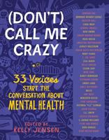 (Don't) call me crazy : 33 voices start the conversation about mental health