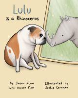 Flom, Jason. Lulu is a rhinoceros