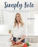 Simply KETO : [a practical approach to health & weight loss with 100+ easy low-carb recipes]