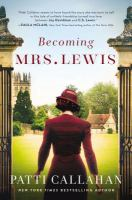 Becoming Mrs. Lewis : a novel : the improbable love story of Joy Davidman and C.S. Lewis