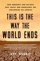 This is the way the world ends : how droughts and die-offs, heat waves and hurricanes are converging on America
