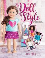 My doll, my style : sewing fun fashions for your 18-inch doll